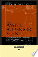 The Way of the Superior Man, A Spiritual Guide to Mastering the Challenges of Women, Work, and Sexual Desire: Easyread Edition by David Deida PDF