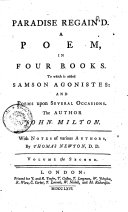 Paradise Regain d  A Poem  in Four Books  To which is Added Samson Agonistes  and Poems Upon Several Occasions  The Author John Milton  Volume the First   the Second   With Notes of Various Authors  by Thomas Newton  D D