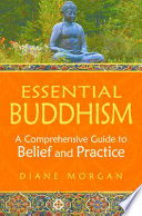 Essential Buddhism  A Comprehensive Guide to Belief and Practice