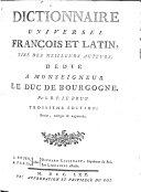 Dictionnaire universel François et Latin, tiré des meilleurs auteurs ... Troisième édition, revue, corrigée et augmentée