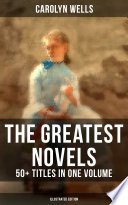 The Greatest Novels Of Carolyn Wells 50 Titles In One Volume Illustrated Edition