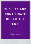 The Life and Pontificate of Leo the Ténth