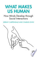 What Makes Us Human  How Minds Develop through Social Interactions