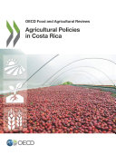 OECD Food and Agricultural Reviews Agricultural Policies in Costa Rica