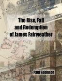 The Rise  Fall and Redemption of James Fairweather