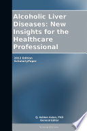 Alcoholic Liver Diseases  New Insights for the Healthcare Professional  2012 Edition