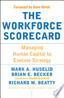 The Workforce Scorecard  : Managing Human Capital To Execute Strategy