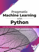 Pragmatic Machine Learning with Python Book