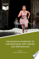 The Palgrave Handbook Of Contemporary Irish Theatre And Performance