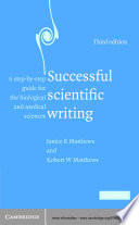 """""""Successful Scientific Writing: A Step-by-Step Guide for the Biological and Medical Sciences"""" by Janice R. Matthews, Robert W. Matthews"""