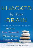 Hijacked By Your Brain How To Free Yourself When Stress Takes Over