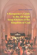 A Banqueter s Guide to the All Night Soup Kitchen of the Kingdom of God