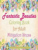 Fantastic Beauties Coloring Book For Adult Mitigation Stress Book PDF