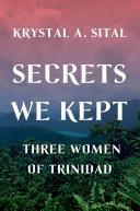 Secrets We Kept: Three Women of Trinidad [Pdf/ePub] eBook