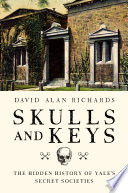 Skulls and Keys: The Hidden History of Yale's Secret Societies