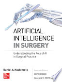 Artificial Intelligence in Surgery  Understanding the Role of AI in Surgical Practice Book