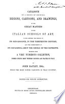 Catalogue of a Series of Original Designs, Cartoons and Drawings by the Great Masters of the Italian Schools of Art, Living Between the Period of Its Renaissance in the Thirteenth Century and the Commencement of Its Decadence about the Middle of the Sixteenth : Selected from a Very Numerous Collection, Formed During Many Winters' Sojourn and Travels in Italy by Esq. John Bayley PDF