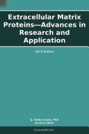 Extracellular Matrix Proteins   Advances in Research and Application  2013 Edition