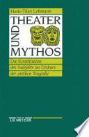 Theater und Mythos  : die Konstitution des Subjekts im Diskurs der antiken Tragödie