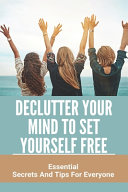 Declutter Your Mind To Set Yourself Free