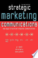 Strategic Marketing Communications  : New Ways to Build and Integrate Communications
