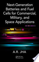 Next Generation Batteries And Fuel Cells For Commercial Military And Space Applications Book PDF