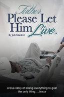 Father Please Let Him Live