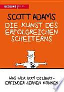 Die Kunst des erfolgreichen Scheiterns  : Was wir vom Dilbert-Erfinder lernen können