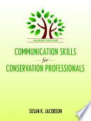 """Communication Skills for Conservation Professionals"" by Susan Kay Jacobson"