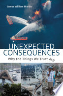 Unexpected Consequences Why The Things We Trust Fail Book PDF