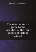 The new botanist s guide to the localities of the rarer plants of Britain