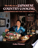 """The Folk Art of Japanese Country Cooking: A Traditional Diet for Today's World"" by Gaku Homma"