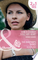 How a Cowboy Stole Her Heart   The Rancher s Dance  How a Cowboy Stole Her Heart   The Rancher s Dance  Mills   Boon Cherish