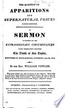 The Question of Apparitions and Supernatural Voices Considered  A Sermon Occasioned by the Extraordinary Circumstances which Immediately Followed the Death of Ann Taylor  Delivered in     Tiverton  June 26  1814 Book
