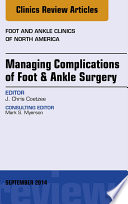 Managing Complications Of Foot And Ankle Surgery An Issue Of Foot And Ankle Clinics Of North America E Book Book PDF