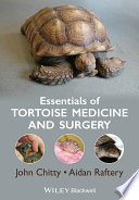 """""""Essentials of Tortoise Medicine and Surgery"""" by John Chitty, Aidan Raftery"""