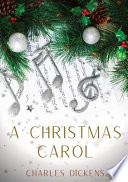 A Christmas Carol: A Christmas Carol in Prose, Being a Ghost-Story of Christmas, a 1843 Novella by Charles Dickens