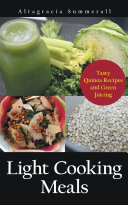 Light Cooking Meals: Tasty Quinoa Recipes and Green Juicing