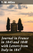 Journal in France in 1845 and 1848 with Letters from Italy in 1847 Pdf/ePub eBook