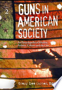 Guns in American Society  : An Encyclopedia of History, Politics, Culture, and the Law , Band 1