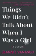 Things We Didn't Talk About When I Was a Girl: A Memoir [Pdf/ePub] eBook