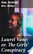 Laurel Vane  or  The Girls  Conspiracy