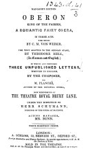 Oberon      adapted to the German stage by T  Hell  in German and English  To which are prefixed three unpublished letters     by the composer  C  M  von Weber  to M  Planch    author of the original opera