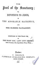 The Pearl Of The Sanctuary Or Devotions To Jesus In The Adorable Sacrifice And Blessed Sacrament Compiled In 1709 By Lady L H Edited By A M Stewart