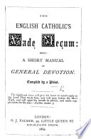 The English Catholic s Vade Mecum  Being a Short Manual of General Devotion  Compiled by a Priest Book