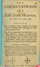 The Atheist s Reward  Or  a Call from Heaven on July the 24th  1786  Shewing how a Profane Young Squire was Struck Dead by Thunder and Lightning     To which is Annexed  An Account of the Apparition of the Ghost of Major George Sydenham     to Captain William Dyke  Etc