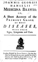 J  G  Hanselii Medicina brevis  or  a Short Account of the primary cause of most diseases  with their signs  symptoms and cure
