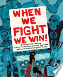 When We Fight, We Win  : Twenty-First-Century Social Movements and the Activists That Are Transforming Our World