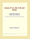 Jeanne Darc, Her Life and Death (Webster's French Thesaurus Edition)