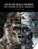 Our Human Herds The Theory Of Dual Morality Second Edition Unabridged
